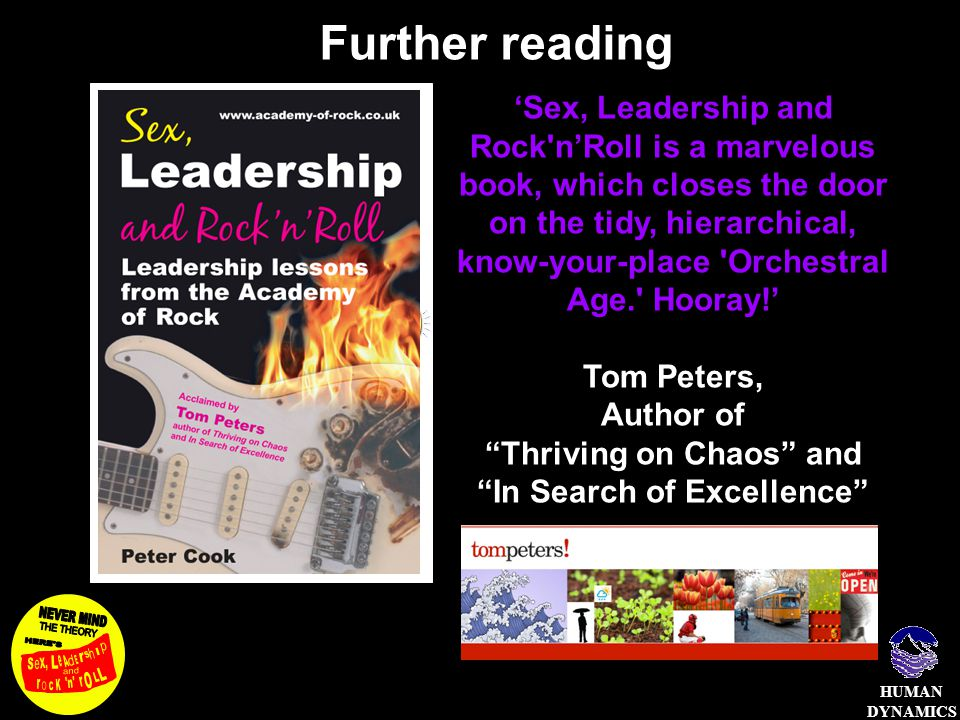 HUMAN DYNAMICS Further reading 'Sex, Leadership and Rock'n'Roll is a marvelous book, which closes the door on the tidy, hierarchical, know-your-place
