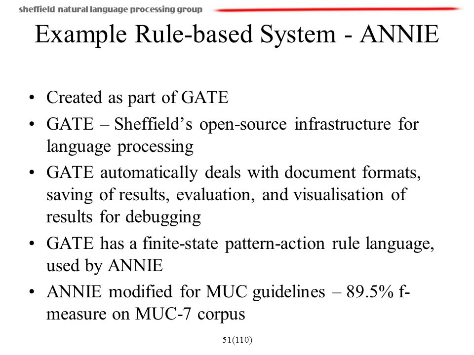 51(110) Example Rule-based System - ANNIE Created as part of GATE GATE – Sheffield's open-source infrastructure for language processing GATE automatic