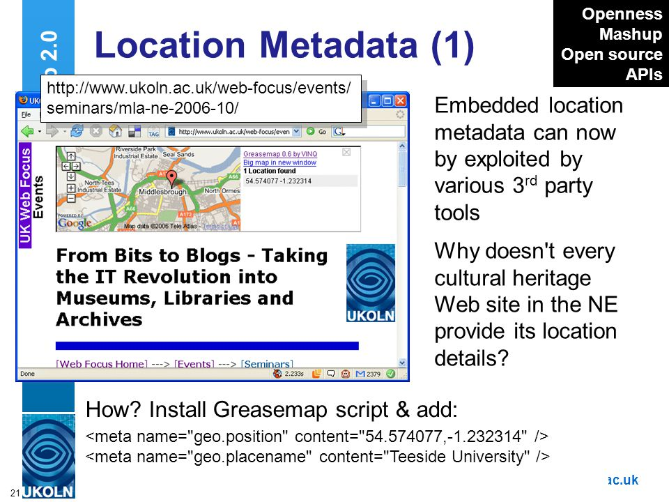 A centre of expertise in digital information managementwww.ukoln.ac.uk 21 Web 2.0 Location Metadata (1) Embedded location metadata can now by exploited by various 3 rd party tools How.