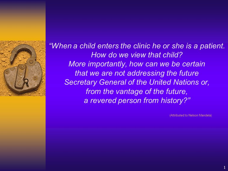 1 When a child enters the clinic he or she is a patient.