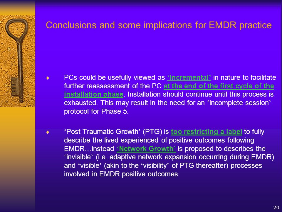 20 Conclusions and some implications for EMDR practice  PCs could be usefully viewed as ' incremental ' in nature to facilitate further reassessment of the PC at the end of the first cycle of the installation phase.