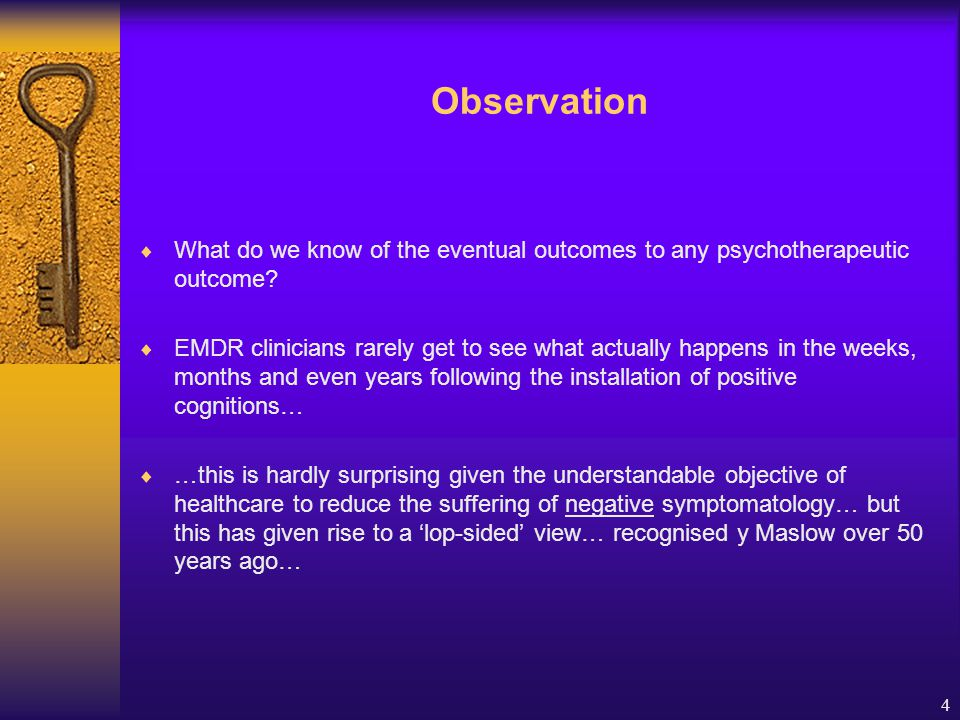 4 Observation  What do we know of the eventual outcomes to any psychotherapeutic outcome.