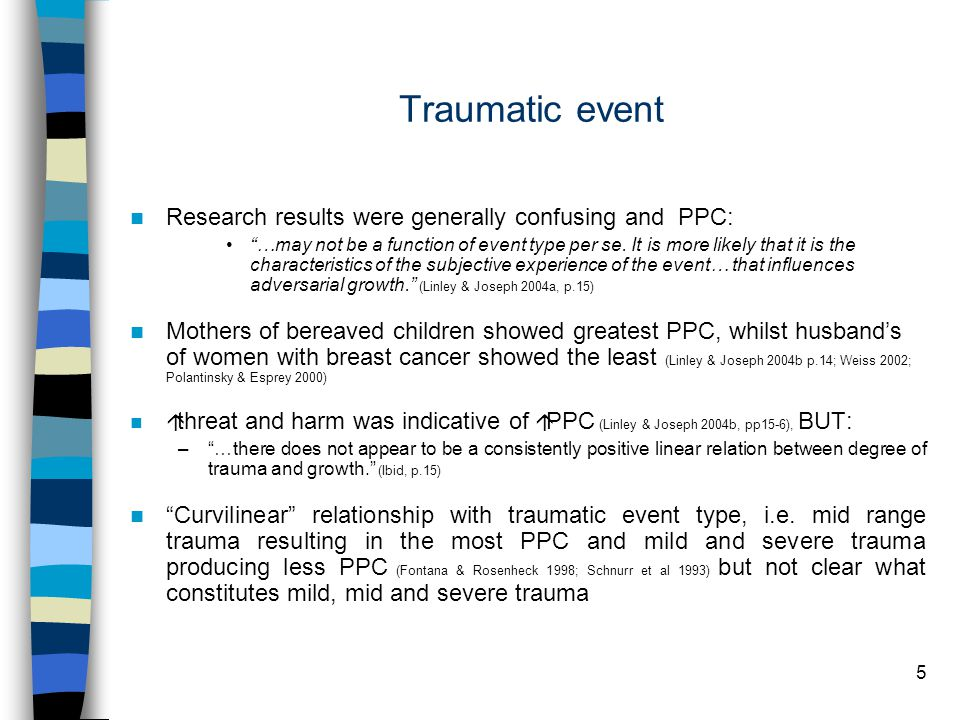 5 Traumatic event Research results were generally confusing and PPC: …may not be a function of event type per se.