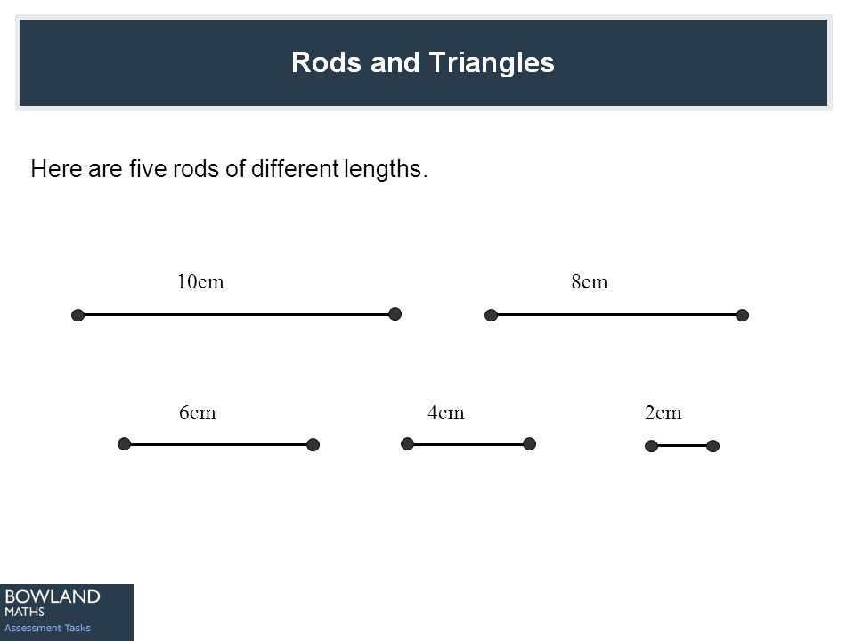 Here are five rods of different lengths. 6cm 10cm 2cm4cm 8cm