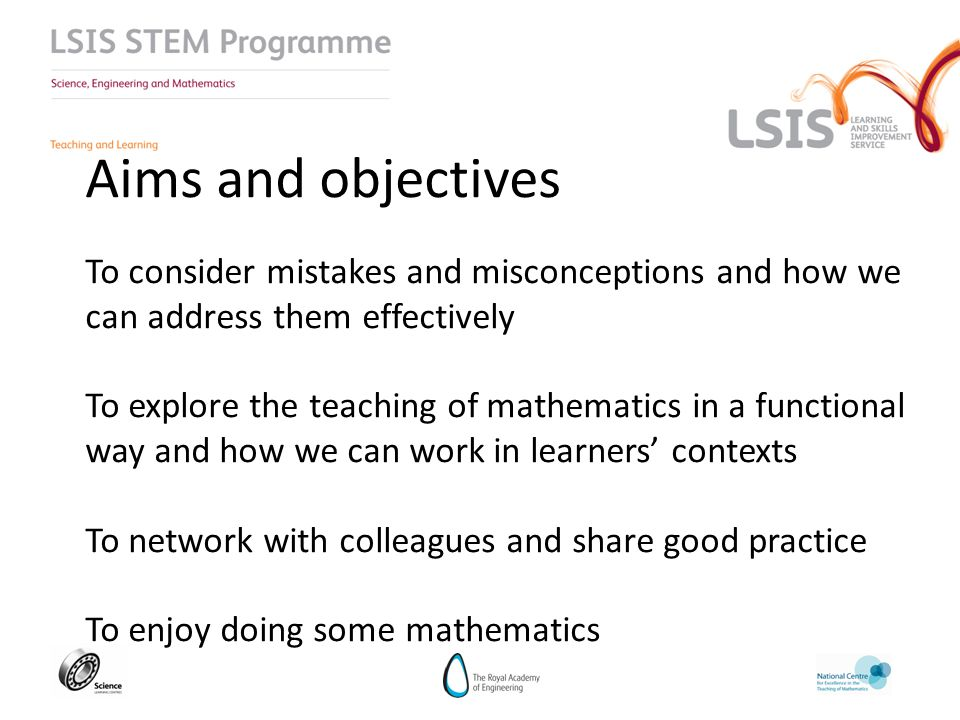 Aims and objectives To consider mistakes and misconceptions and how we can address them effectively To explore the teaching of mathematics in a functi