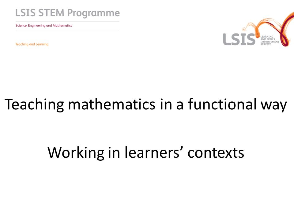 Teaching mathematics in a functional way Working in learners' contexts