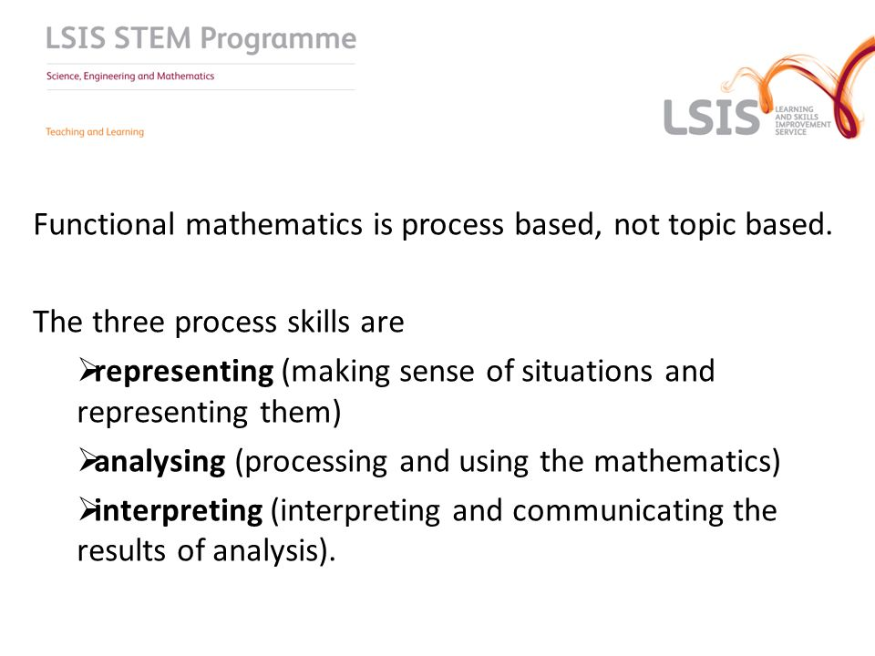Functional mathematics is process based, not topic based.