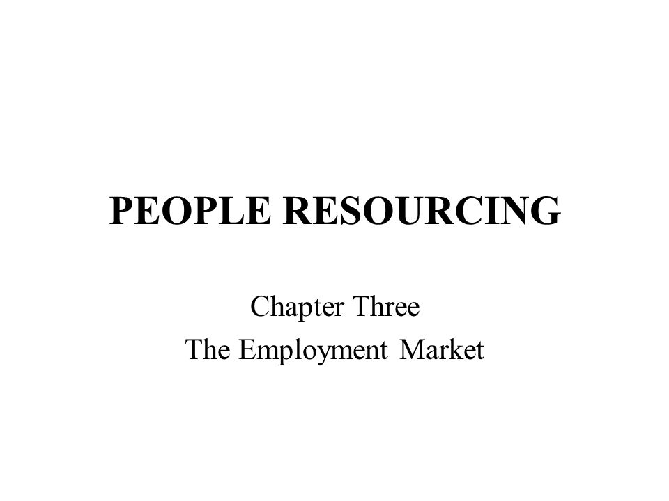 PEOPLE RESOURCING Chapter Three The Employment Market