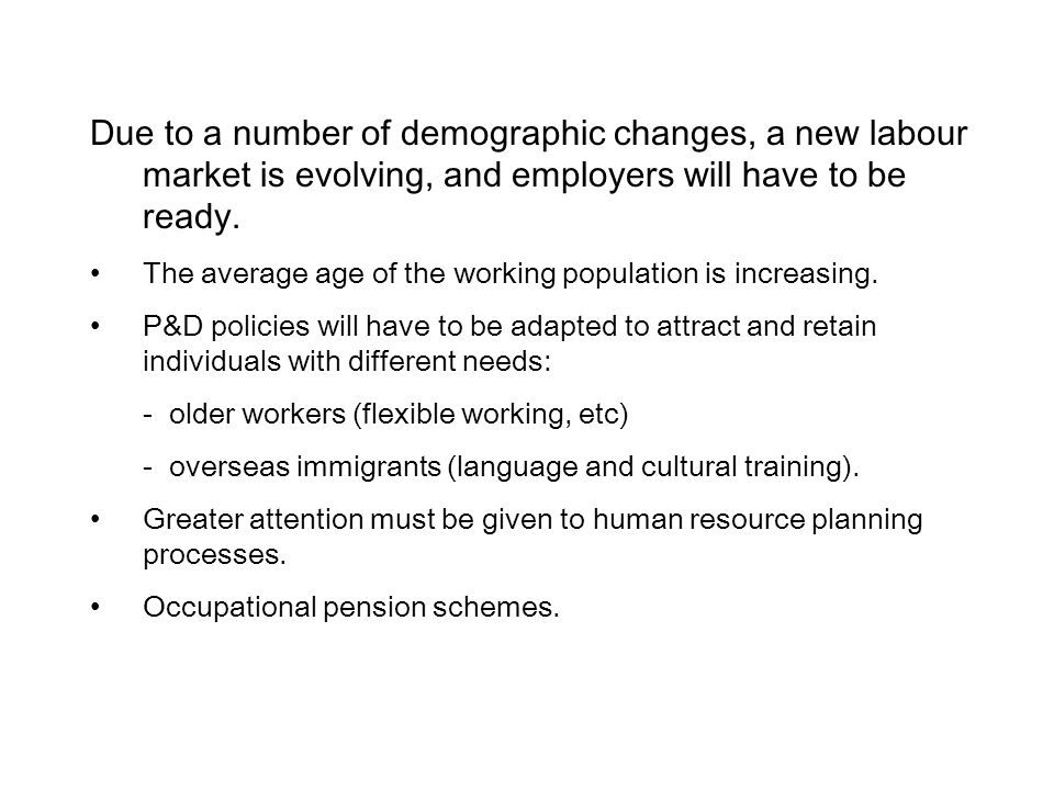 Due to a number of demographic changes, a new labour market is evolving, and employers will have to be ready. The average age of the working populatio