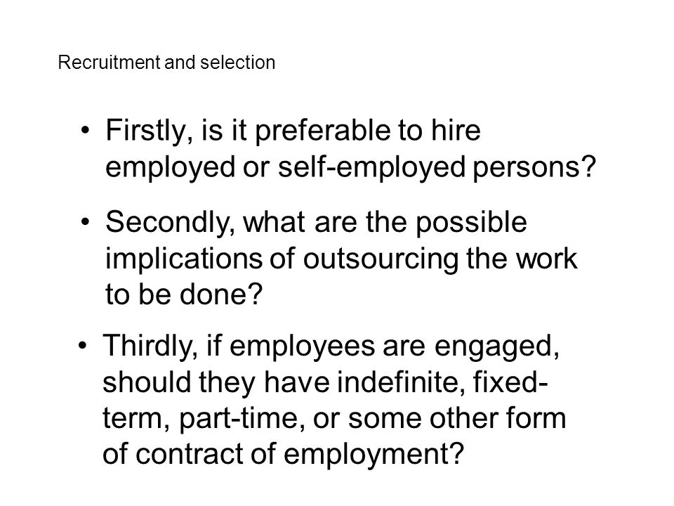 Fourthly, what are the issues concerned with employing workers on a temporary basis.