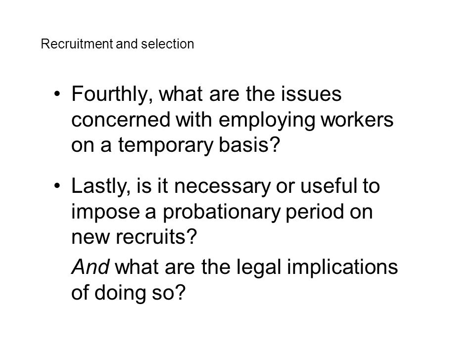 The section then deals with some of the regulatory constraints which impinge upon the process of recruitment and selection, including rules concerning rehabilitated offenders and migrant workers.
