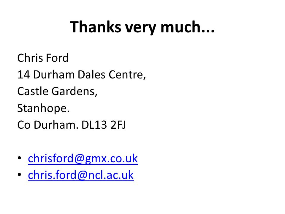 Thanks very much... Chris Ford 14 Durham Dales Centre, Castle Gardens, Stanhope.