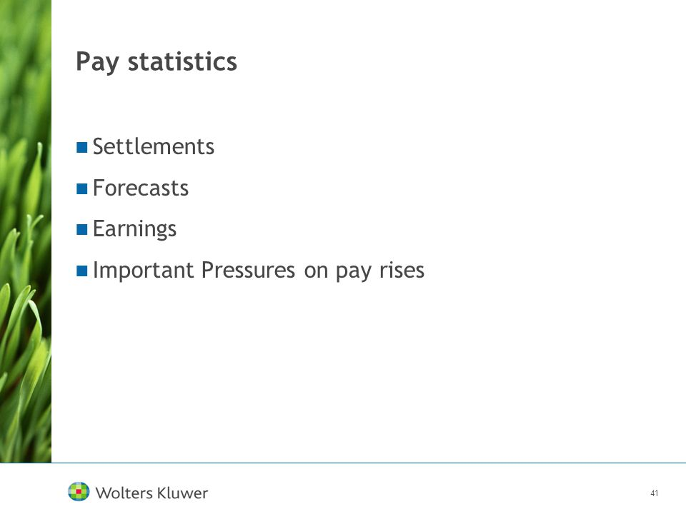 41 Pay statistics Settlements Forecasts Earnings Important Pressures on pay rises