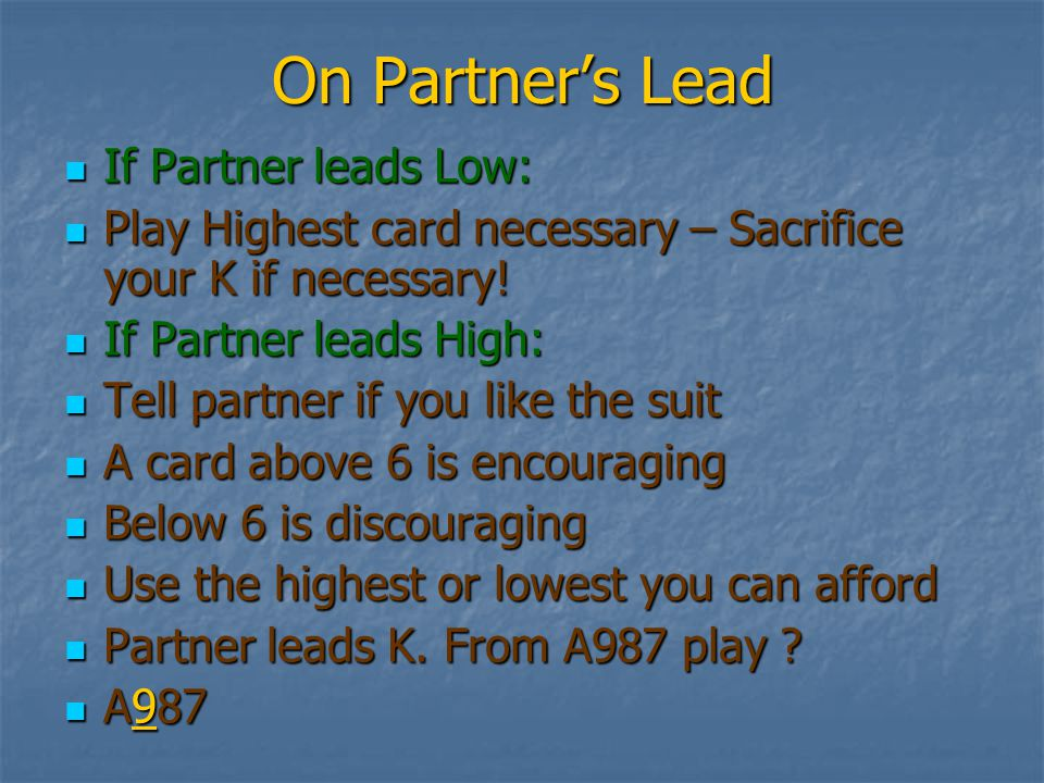 On Partner's Lead If Partner leads Low: Play Highest card necessary – Sacrifice your K if necessary.