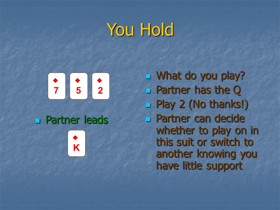 You Hold Partner leads Partner leads What do you play.