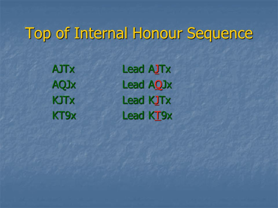 Top of Internal Honour Sequence AJTxAQJxKJTxKT9x Lead AJTx Lead AQJx Lead KJTx Lead KT9x