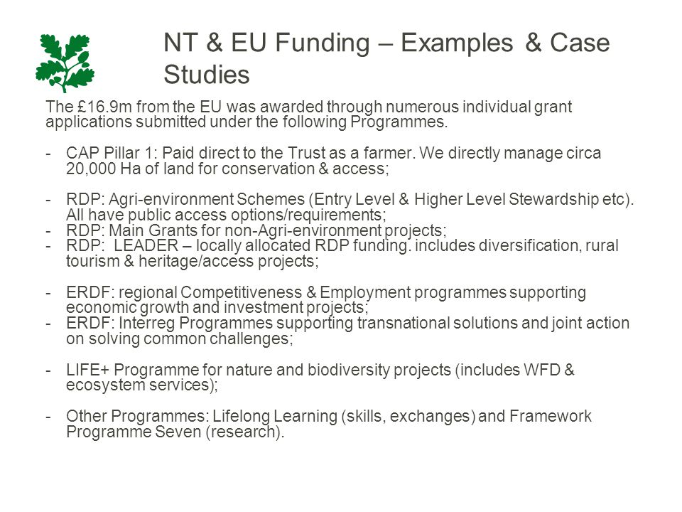 NT & EU Funding – Examples & Case Studies The £16.9m from the EU was awarded through numerous individual grant applications submitted under the following Programmes.