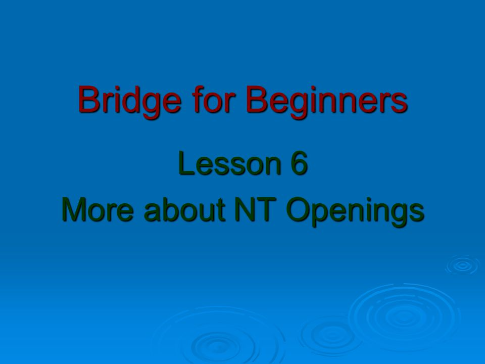 Bridge for Beginners Lesson 6 More about NT Openings