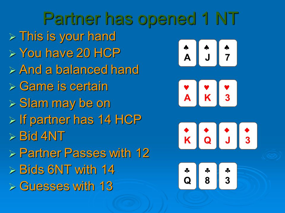 Partner has opened 1 NT  This is your hand  You have 20 HCP  And a balanced hand  Game is certain  Slam may be on  If partner has 14 HCP  Bid 4NT  Partner Passes with 12  Bids 6NT with 14  Guesses with 13 QQ 88 QQ JJ 33 A AA JJ K 3 77 KK 33