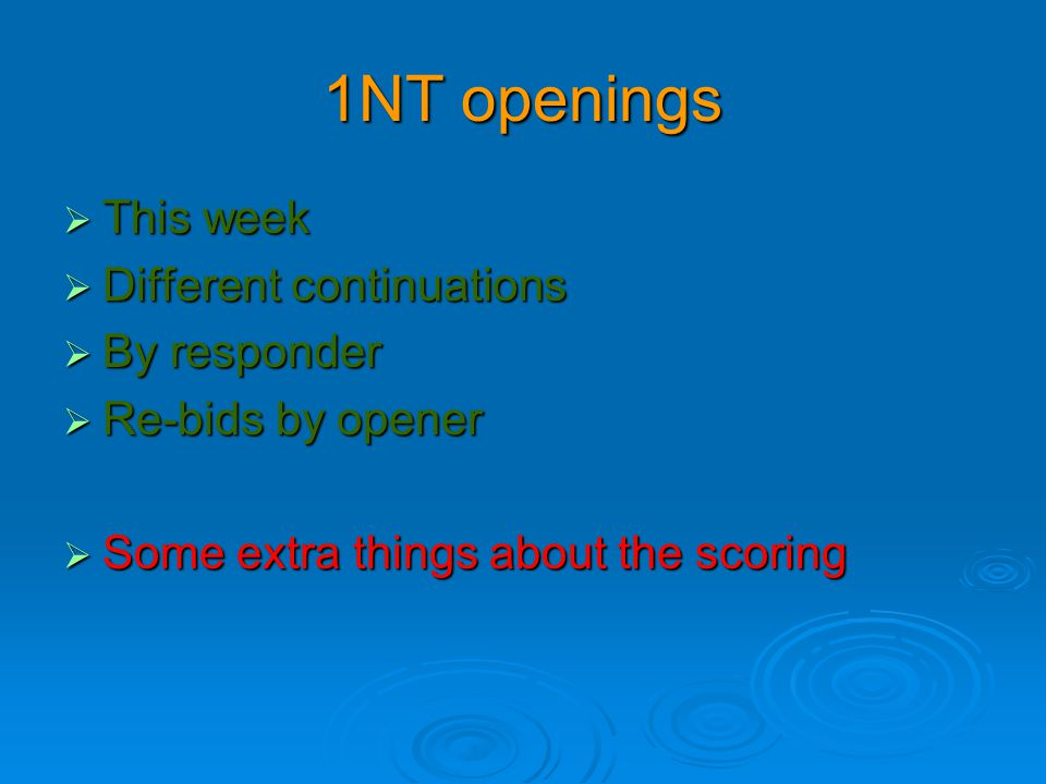 1NT openings  This week  Different continuations  By responder  Re-bids by opener  Some extra things about the scoring