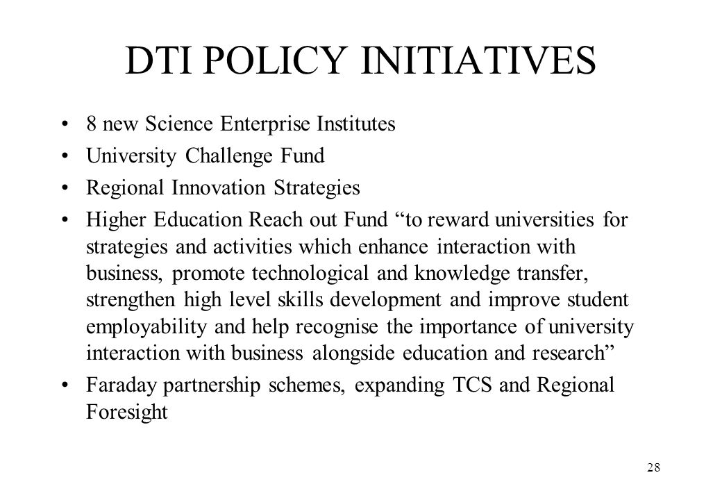 28 DTI POLICY INITIATIVES 8 new Science Enterprise Institutes University Challenge Fund Regional Innovation Strategies Higher Education Reach out Fund