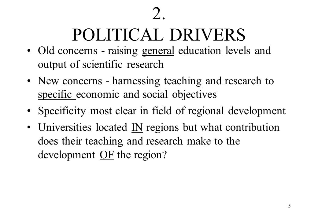 5 2. POLITICAL DRIVERS Old concerns - raising general education levels and output of scientific research New concerns - harnessing teaching and resear
