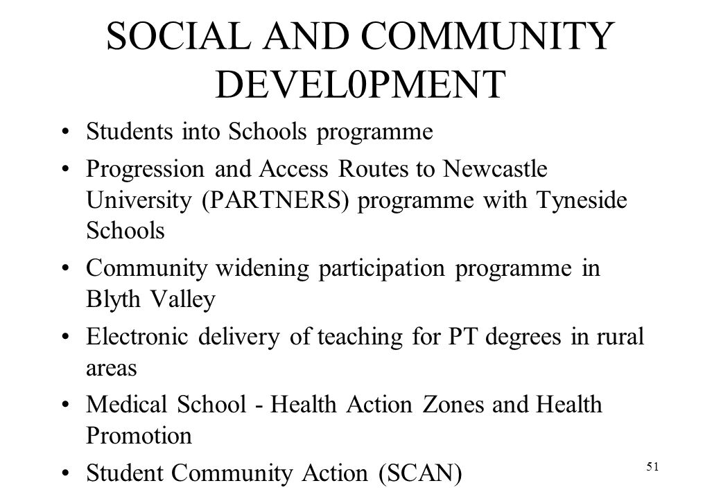 51 SOCIAL AND COMMUNITY DEVEL0PMENT Students into Schools programme Progression and Access Routes to Newcastle University (PARTNERS) programme with Ty