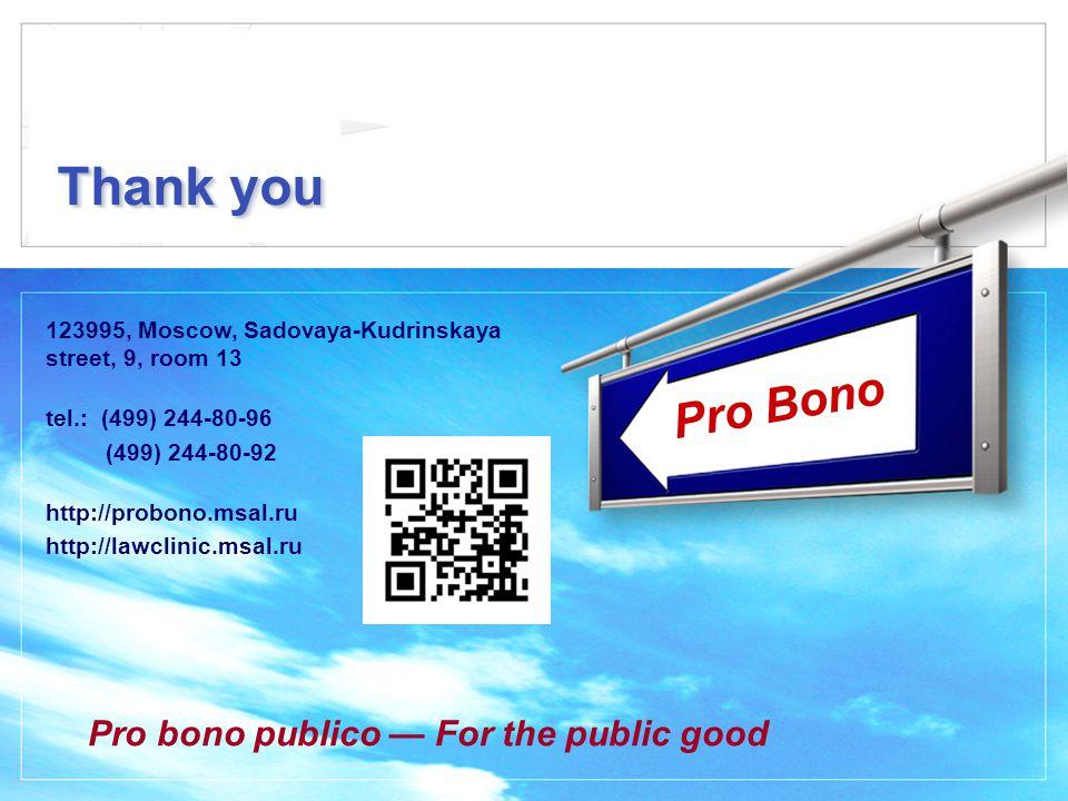 Pro Bono Thank you 123995, Moscow, Sadovaya-Kudrinskaya street, 9, room 13 tel.: (499) 244-80-96 (499) 244-80-92 http://probono.msal.ru http://lawclinic.msal.ru Pro bono publico — For the public good