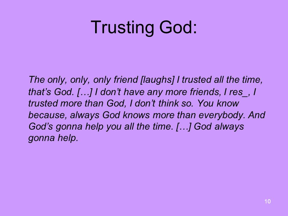 10 Trusting God: The only, only, only friend [laughs] I trusted all the time, that's God.
