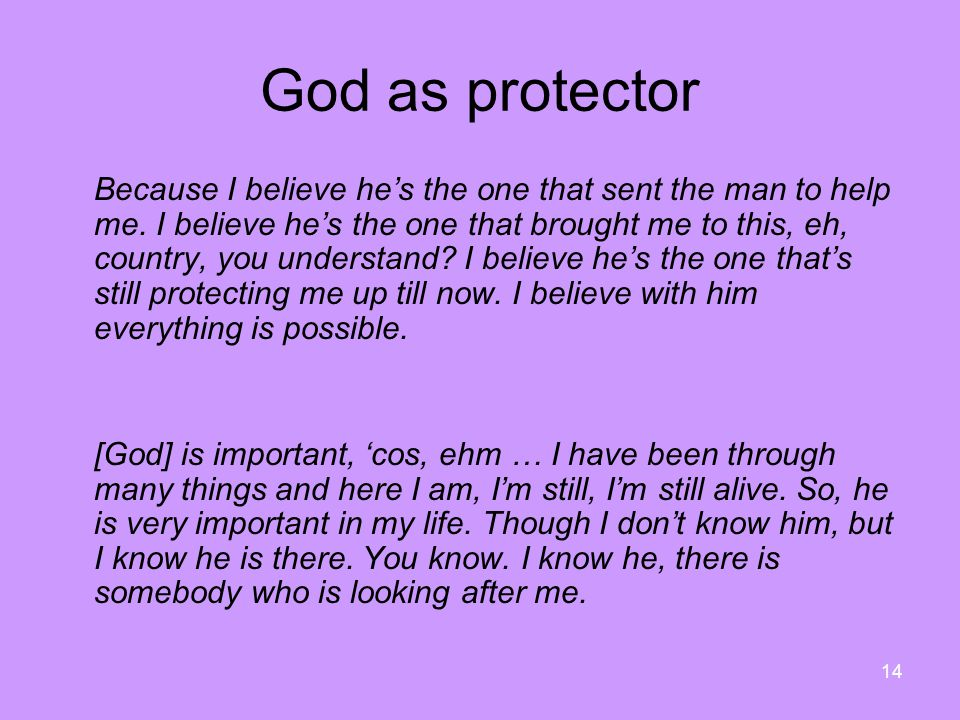 14 God as protector Because I believe he's the one that sent the man to help me.