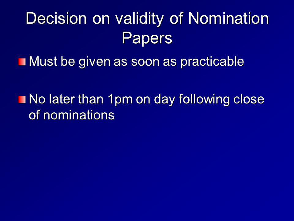 Decision on validity of Nomination Papers Must be given as soon as practicable No later than 1pm on day following close of nominations