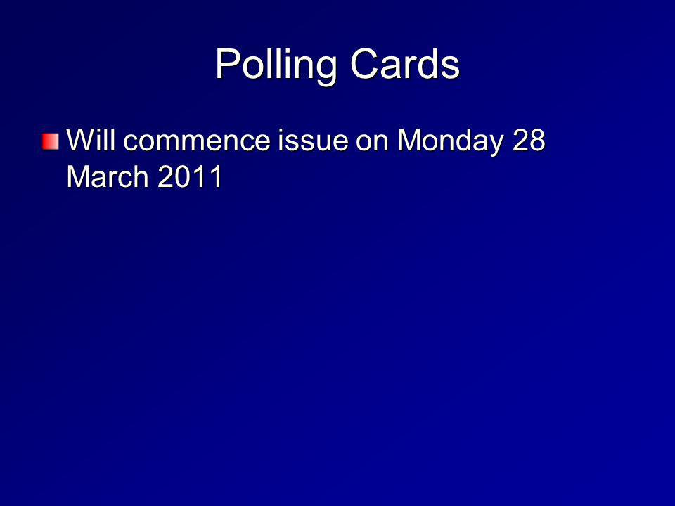 Polling Cards Will commence issue on Monday 28 March 2011
