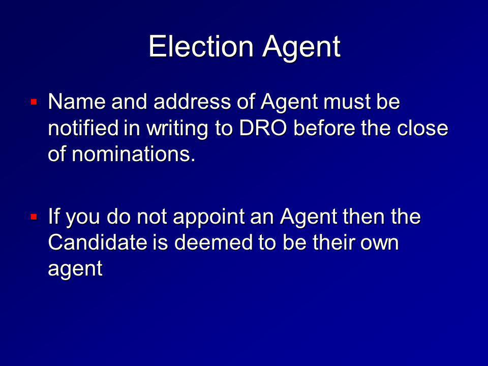 Election Agent  Name and address of Agent must be notified in writing to DRO before the close of nominations.