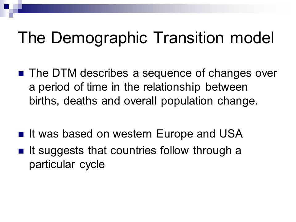 Demographic Transition Model Stage 1Stage 2Stage 3Stage 4 TIME BIRTHS AND DEATHS PER 1000 PER YEAR Birth rate Death rate Total population