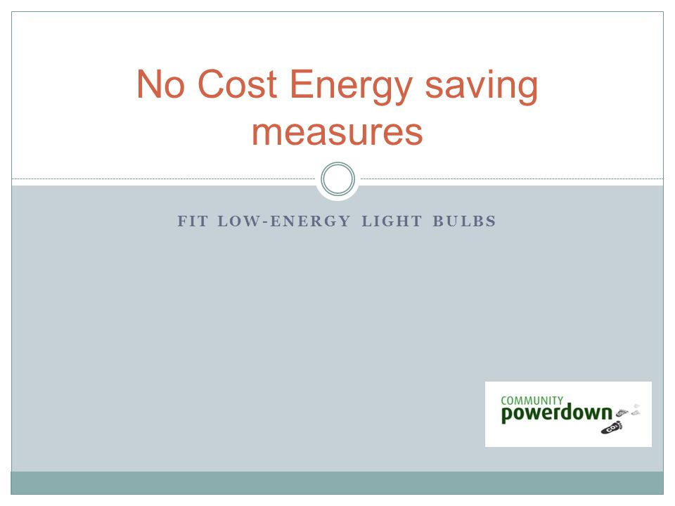 FIT LOW-ENERGY LIGHT BULBS No Cost Energy saving measures