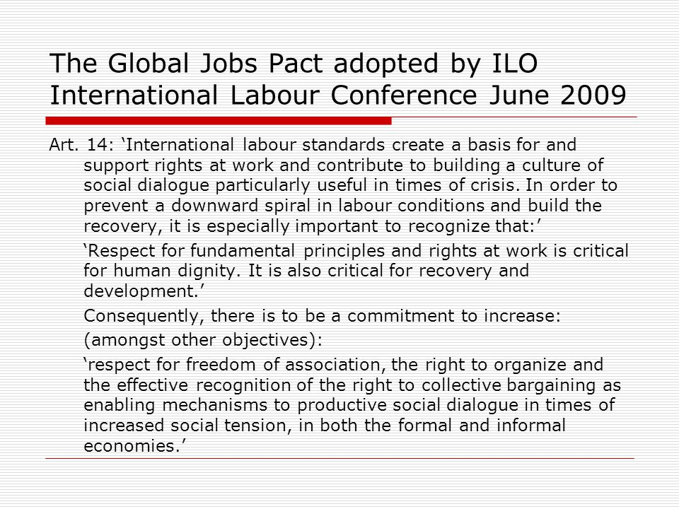 The Global Jobs Pact adopted by ILO International Labour Conference June 2009 Art.