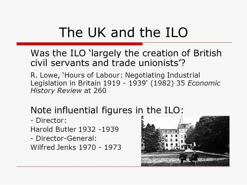 The UK and the ILO Was the ILO 'largely the creation of British civil servants and trade unionists'.