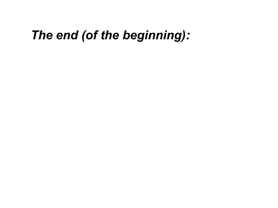The end (of the beginning):