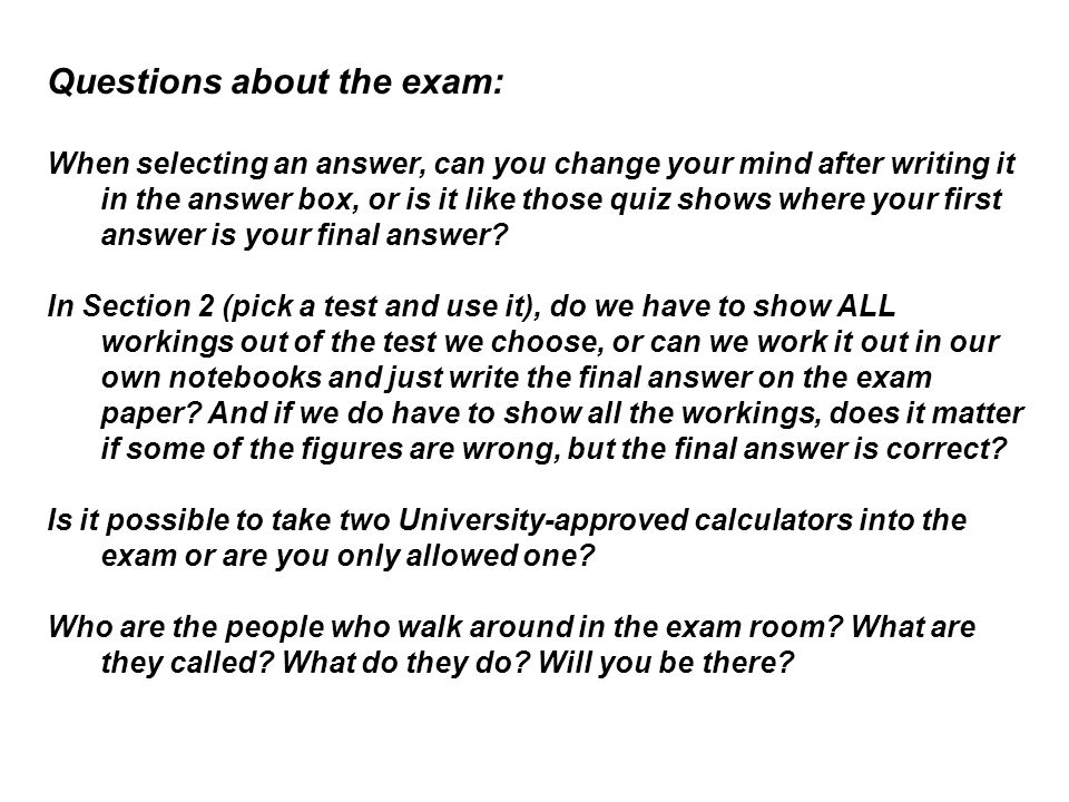 Questions about the exam: When selecting an answer, can you change your mind after writing it in the answer box, or is it like those quiz shows where