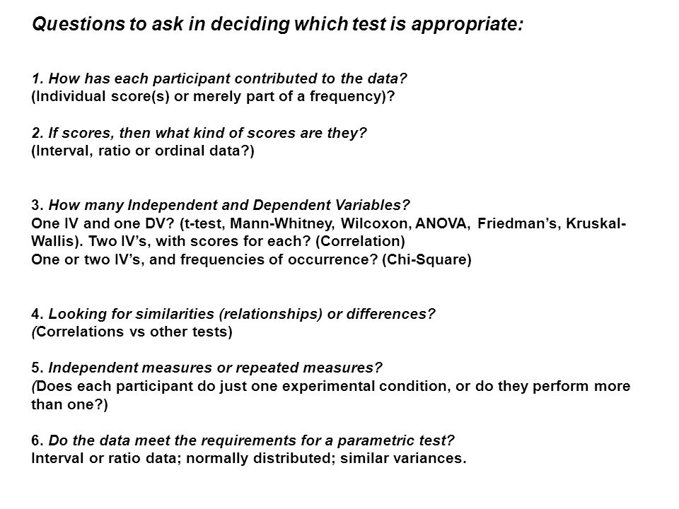 Questions to ask in deciding which test is appropriate: 1. How has each participant contributed to the data? (Individual score(s) or merely part of a