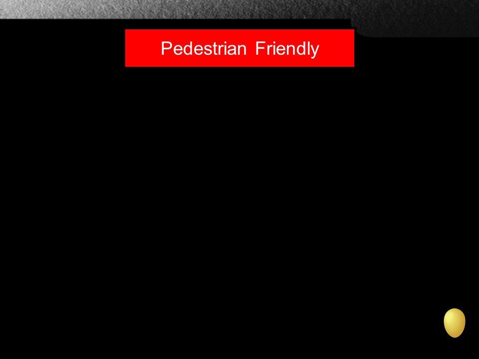 Pedestrian Friendly