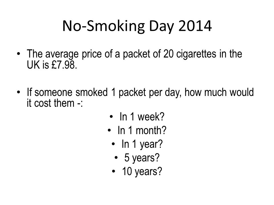 No-Smoking Day 2014 The average price of a packet of 20 cigarettes in the UK is £7.98.