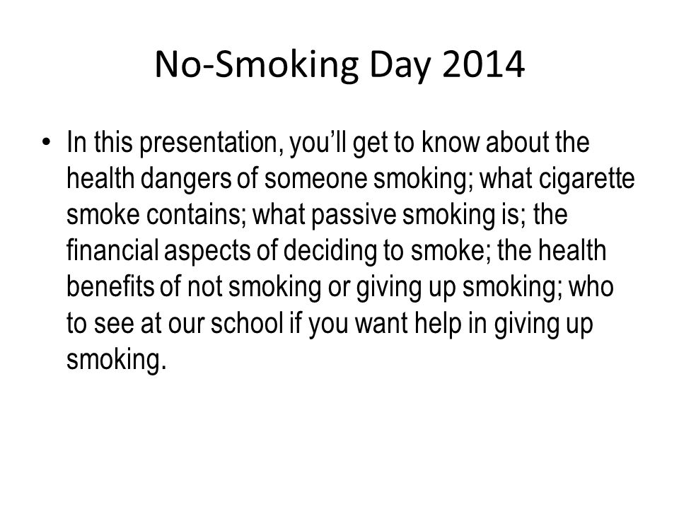 No-Smoking Day 2014 Cigarettes contain the following -: Nicotine (an addictive drug)