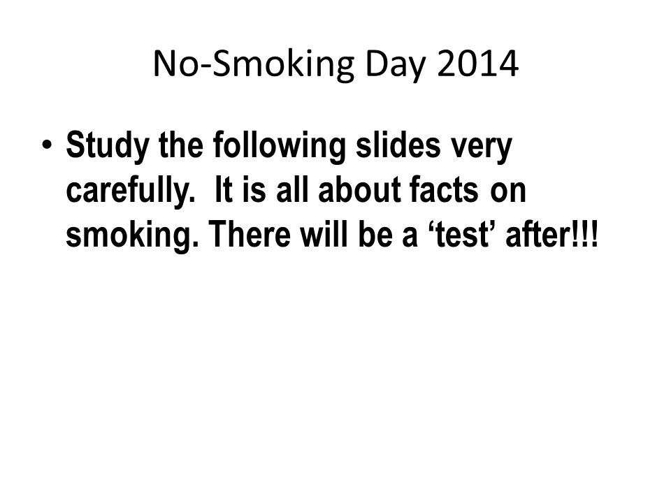 No-Smoking Day 2014 Over 109,000 people in the UK die every year due to smoking (that is over 2000 per week).