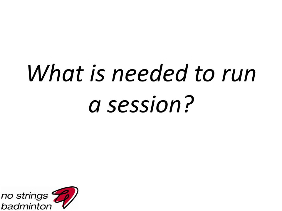 What is needed to run a session?