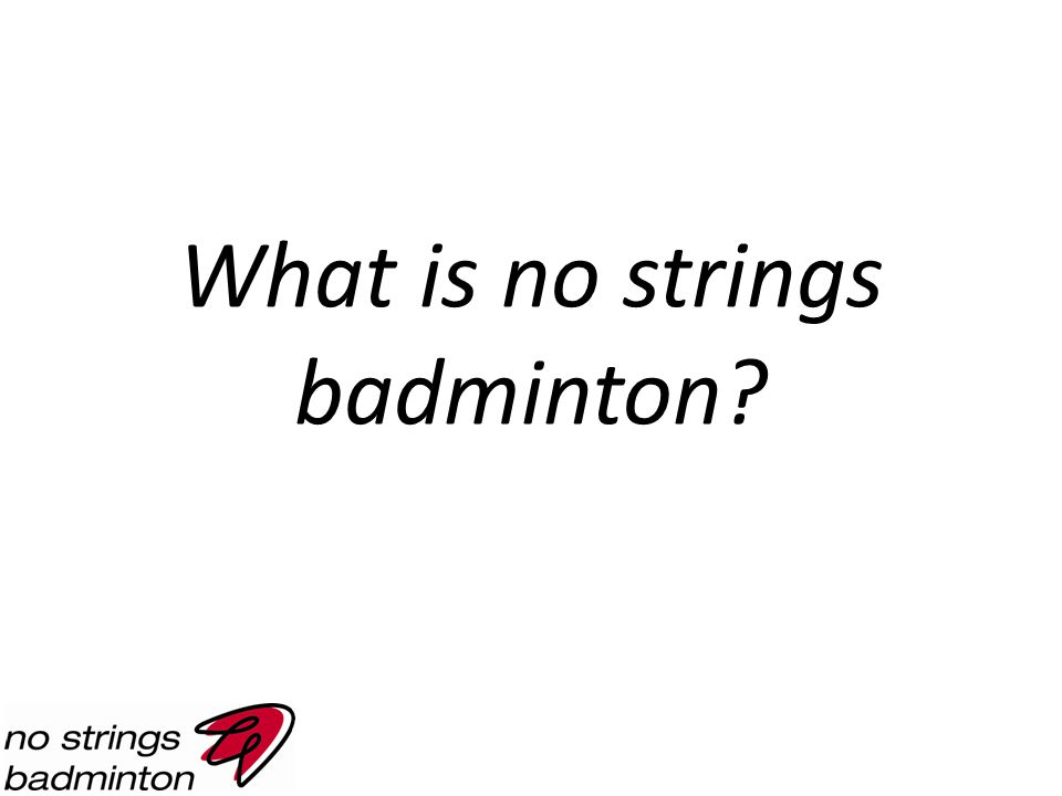 What is no strings badminton?