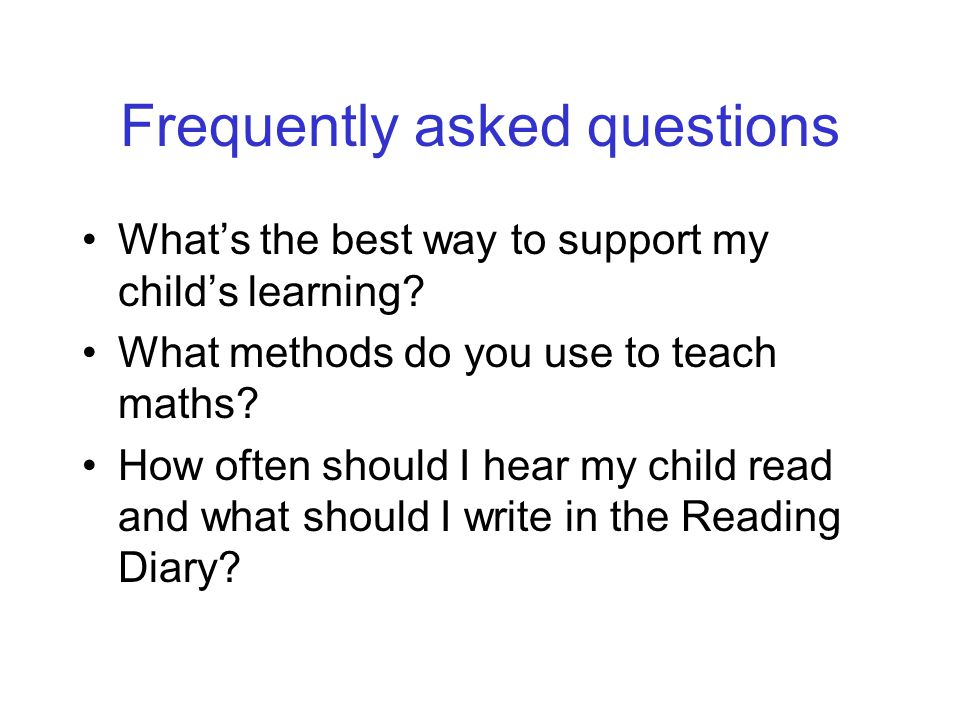 Frequently asked questions What's the best way to support my child's learning.