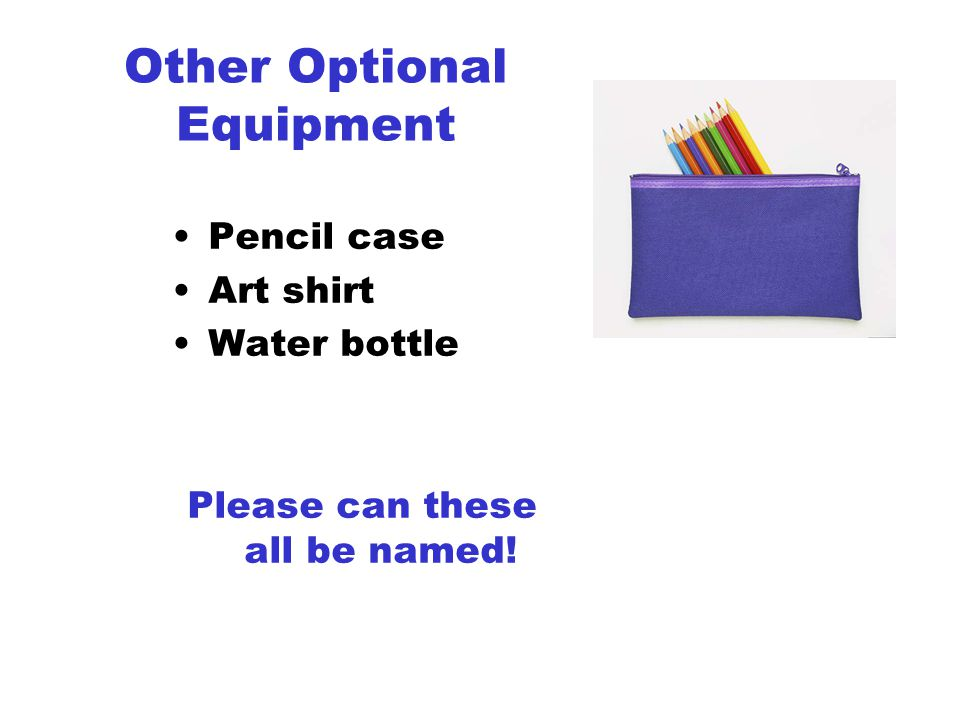 Other Optional Equipment Pencil case Art shirt Water bottle Please can these all be named!