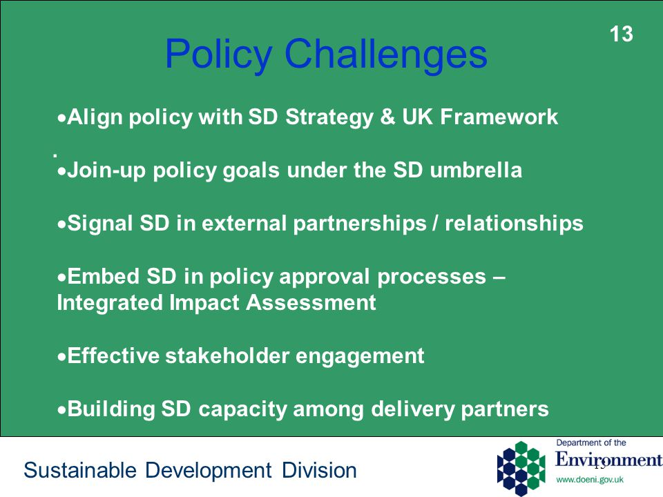 13 Sustainable Development Division Policy Challenges. 13  Align policy with SD Strategy & UK Framework  Join-up policy goals under the SD umbrella