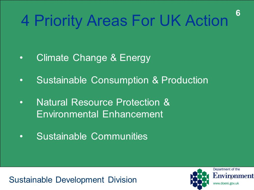 6 Sustainable Development Division 4 Priority Areas For UK Action Climate Change & Energy Sustainable Consumption & Production Natural Resource Protection & Environmental Enhancement Sustainable Communities 6